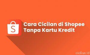 4 Cara Cicilan di Shopee Tanpa Kartu Kredit | CICILAN.ID