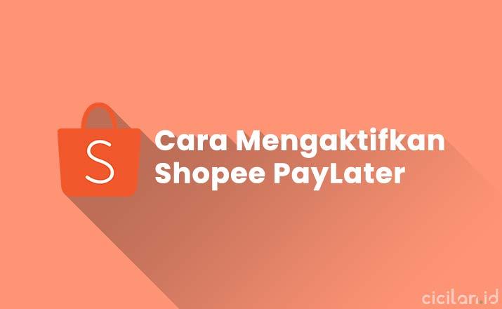Cara Mengaktifkan Shopee PayLater Yang Tidak Muncul