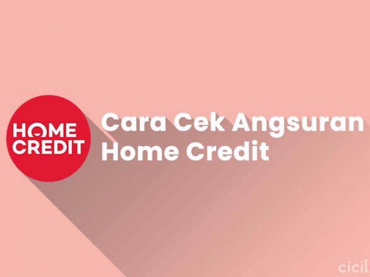 8 Cara Cek Angsuran Home Credit Paling Mudah Cicilan Id