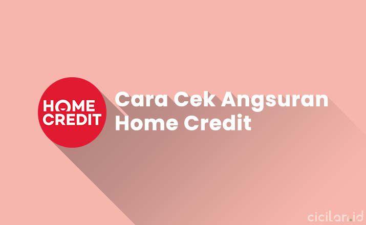 Cek Angsuran Home Credit