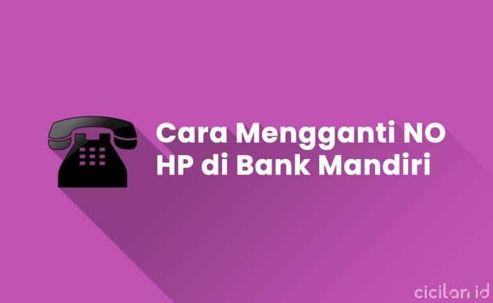 Cara Mengganti Nomor HP yang Terdaftar Di Bank Mandiri
