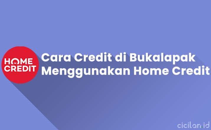 Cara Kredit Di Bukalapak Dengan Home Credit