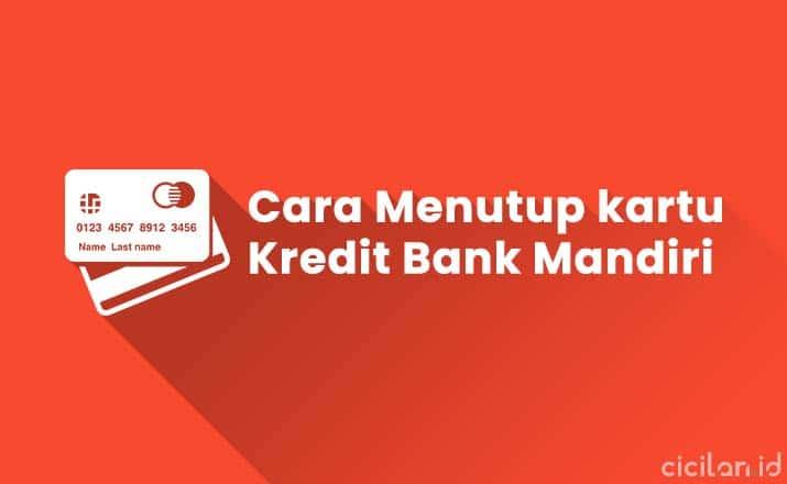 Cara Menutup Kartu Kredit Mandiri