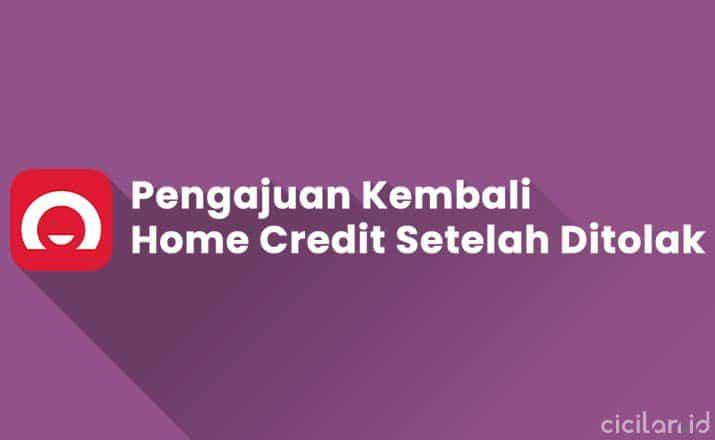 Pengajuan Kembali Setelah Ditolak Home Credit