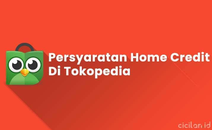 Persyaratan Home Credit Tokopedia Terbaru
