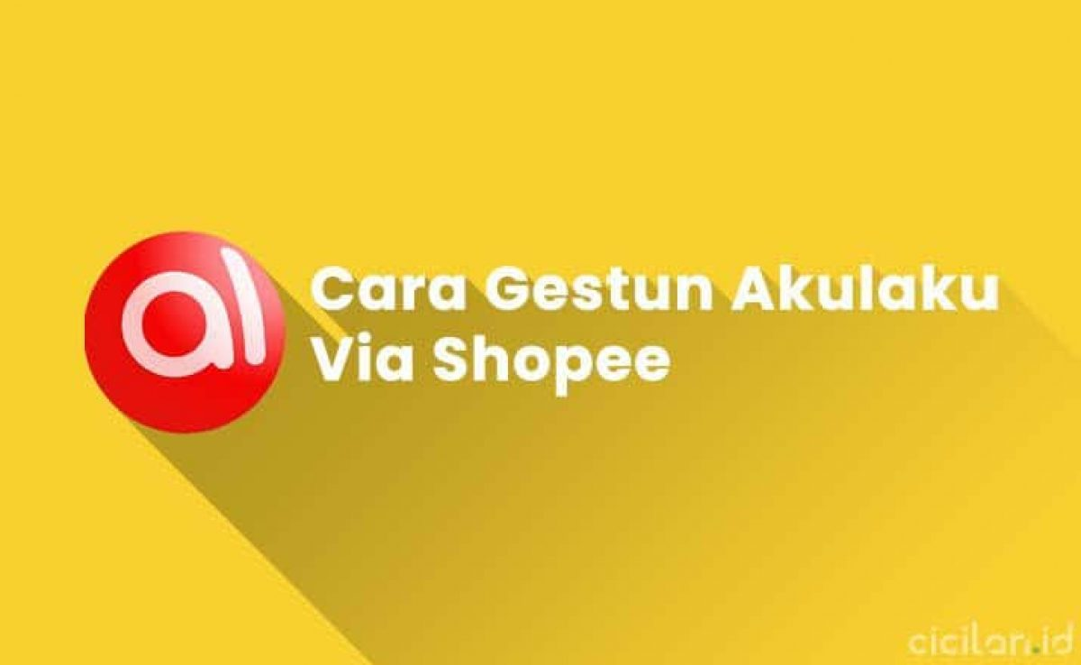 6 Cara Gestun Akulaku Via Shopee Paling Mudah Cicilan Id