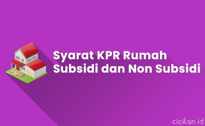 Syarat KPR Rumah Subsidi dan Non Subsidi