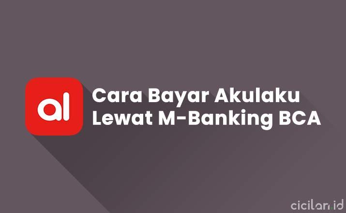 Cara Bayar Akulaku Lewat M-Banking BCA