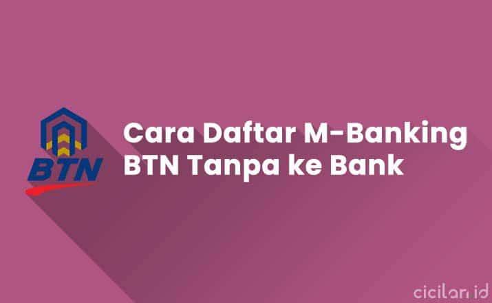Cara Daftar M-Banking BTN Tanpa ke Bank