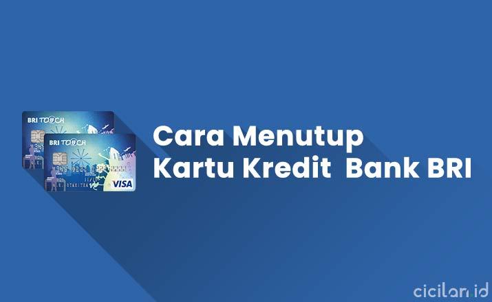 Cara Menutup Kartu Kredit BRI