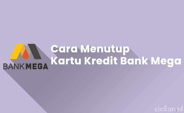 Cara Menutup Kartu Kredit Bank Mega Terbaru