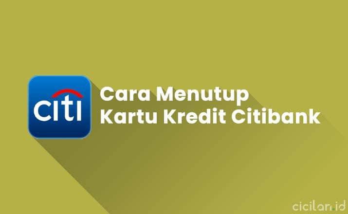 Cara Menutup Kartu Kredit Citibank Terbaru