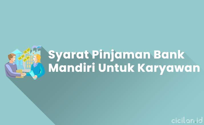 Syarat Pinjaman Bank Mandiri Untuk Karyawan