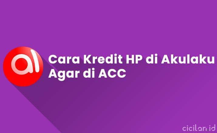 Cara Kredit HP di Akulaku Agar di ACC