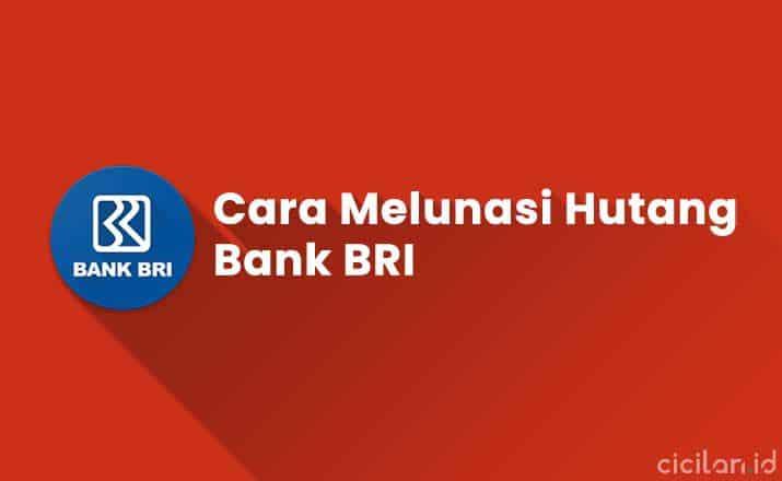 Cara Melunasi Hutang Bank BRI