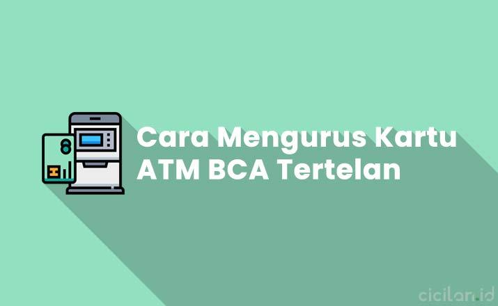 Cara Mengurus ATM BCA Tertelan