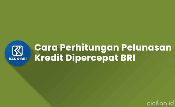 Cara Perhitungan Pelunasan Kredit Dipercepat BRI