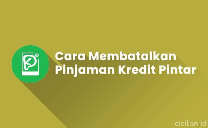Cara Membatalkan Pinjaman di Kredit Pintar
