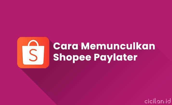 Cara Memunculkan Shopee PayLater di Shopee