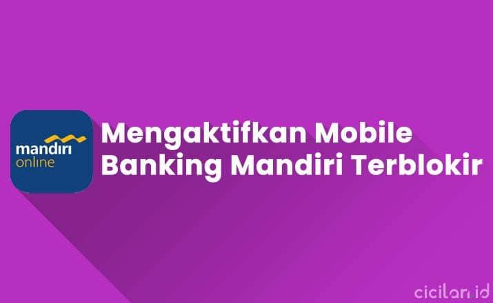 Cara Mengaktifkan Mobile Banking Mandiri Yang Terblokir