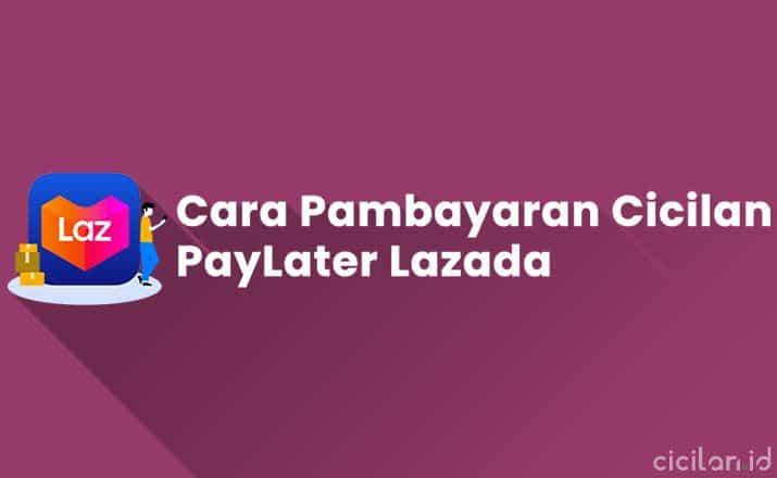 Cara Pembayaran Cicilan PayLater Lazada
