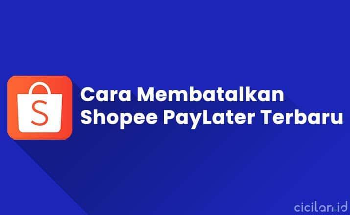 Cara Membatalkan Shopee PayLater Tanpa Denda