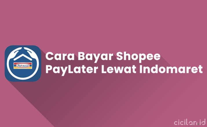 Cara Bayar Shopee Paylater Lewat Indomaret Terbaru