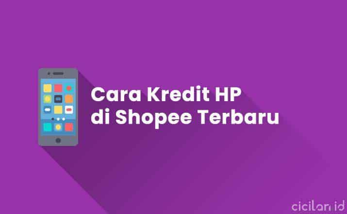 Cara Kredit HP di Shopee Terbaru