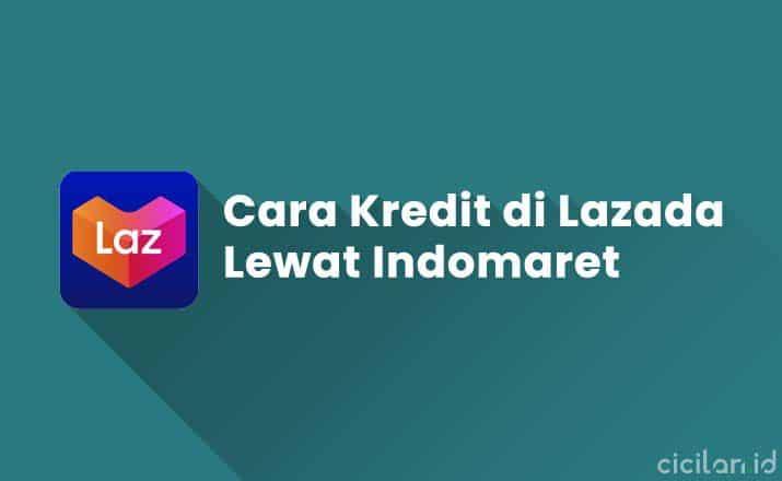 Cara Kredit di Lazada Lewat Indomaret