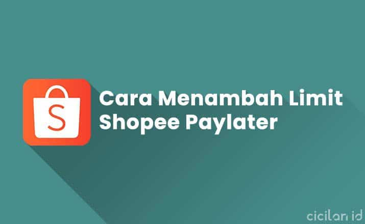 Cara Menambah Limit Shopee Paylater