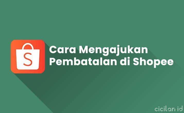 Cara Mengajukan Pembatalan di Shopee Paling Lengkap