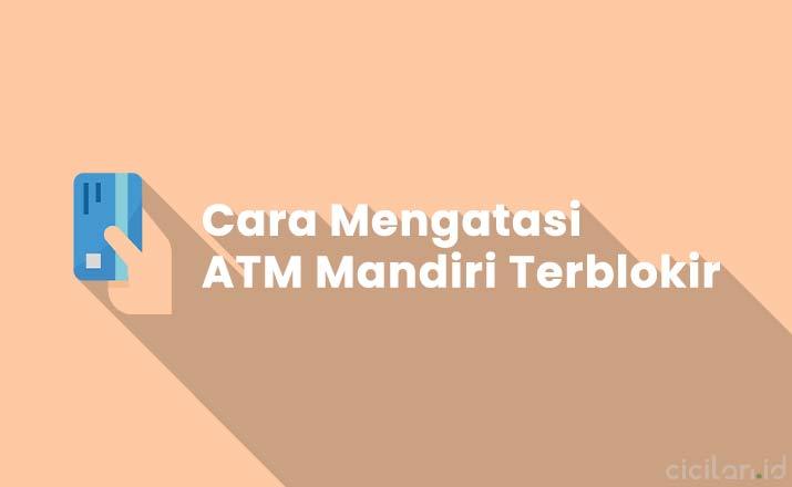 Cara Mengatasi ATM Mandiri Terblokir Tanpa ke Bank