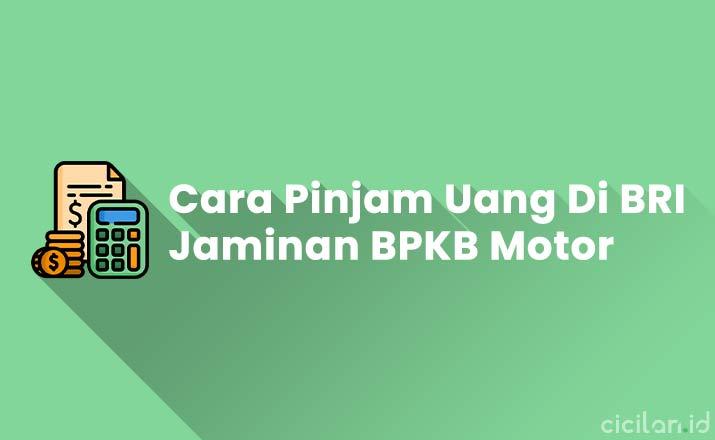 Cara Pinjam Uang di Bank BRI Jaminan BPKB Motor