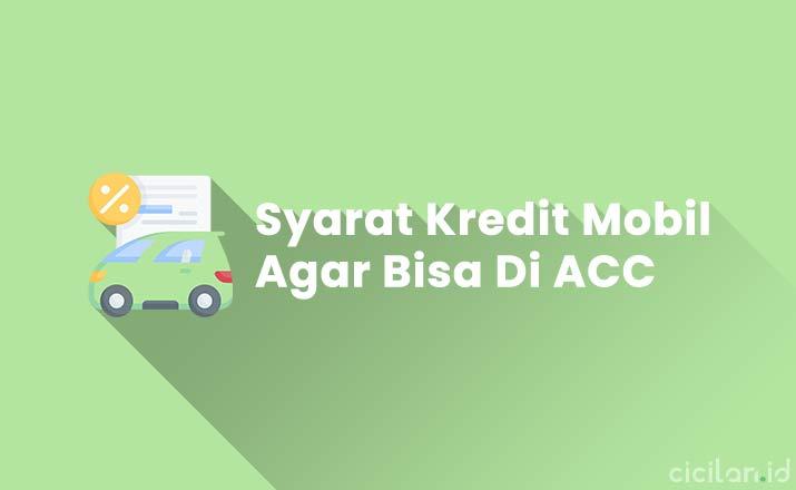 Syarat Kredit Mobil Baru Agar Bisa Di ACC